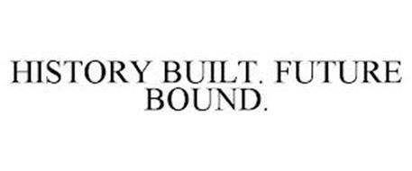 HISTORY BUILT. FUTURE BOUND.