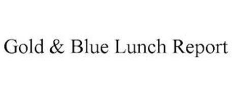 GOLD & BLUE LUNCH REPORT