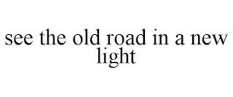 SEE THE OLD ROAD IN A NEW LIGHT