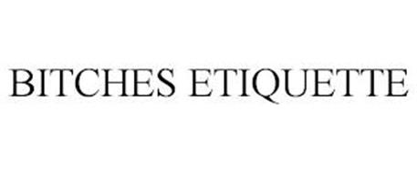 BITCHES ETIQUETTE
