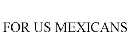FOR US MEXICANS