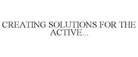 CREATING SOLUTIONS FOR THE ACTIVE...