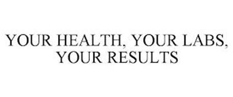 YOUR HEALTH, YOUR LABS, YOUR RESULTS