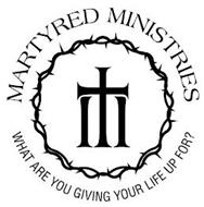 MARTYRED MINISTRIES WHAT ARE YOU GIVING YOUR LIFE UP FOR?