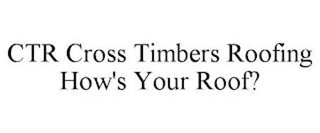 CTR CROSS TIMBERS ROOFING HOW'S YOUR ROOF?