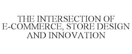 THE INTERSECTION OF E-COMMERCE, STORE DESIGN AND INNOVATION
