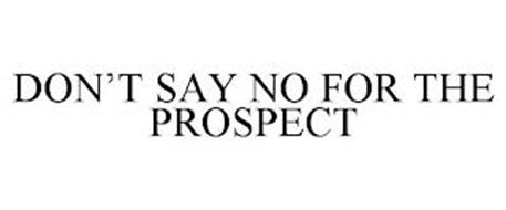 DON'T SAY NO FOR THE PROSPECT