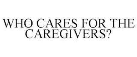 WHO CARES FOR THE CAREGIVERS?