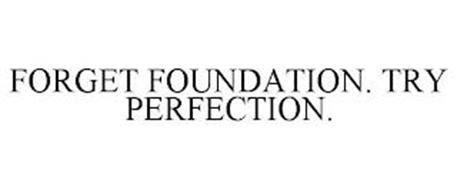 FORGET FOUNDATION. TRY PERFECTION.