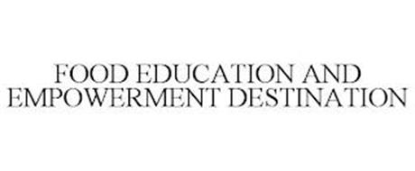 FOOD EDUCATION AND EMPOWERMENT DESTINATION