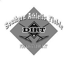 SOUTHERN ATHLETIC FIELDS DIRT YOU GOTTALOVE IT