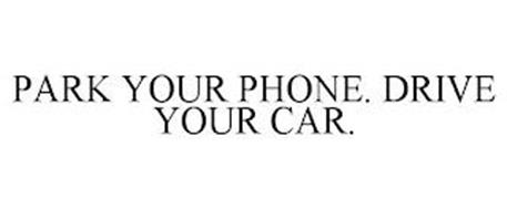 PARK YOUR PHONE. DRIVE YOUR CAR.