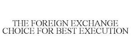 THE FOREIGN EXCHANGE CHOICE FOR BEST EXECUTION