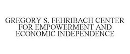 GREGORY S. FEHRIBACH CENTER FOR EMPOWERMENT AND ECONOMIC INDEPENDENCE