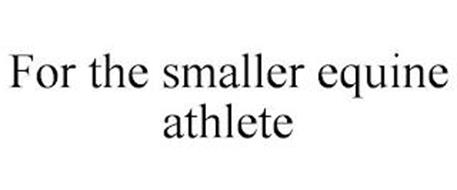 FOR THE SMALLER EQUINE ATHLETE