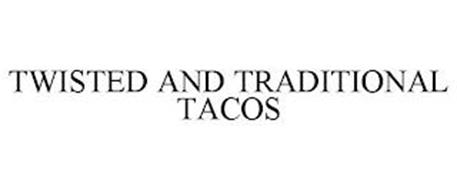 TWISTED AND TRADITIONAL TACOS