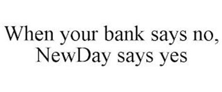 WHEN YOUR BANK SAYS NO, NEWDAY SAYS YES