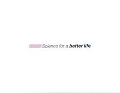 SCIENCE FOR A BETTER LIFE