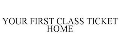YOUR FIRST CLASS TICKET HOME