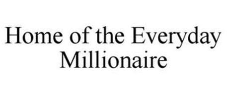 HOME OF THE EVERYDAY MILLIONAIRE