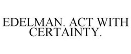 EDELMAN. ACT WITH CERTAINTY.