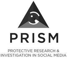 PRISM PROTECTIVE RESEARCH & INVESTIGATION IN SOCIAL MEDIA