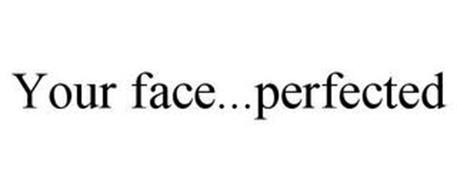YOUR FACE...PERFECTED