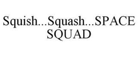 SQUISH...SQUASH...SPACE SQUAD