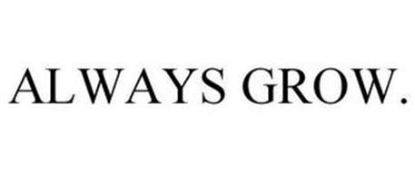 ALWAYS GROW.