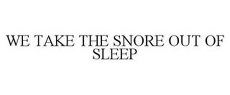 WE TAKE THE SNORE OUT OF SLEEP