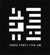 345 AM THREE FORTY FIVE AM
