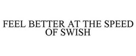 FEEL BETTER AT THE SPEED OF SWISH