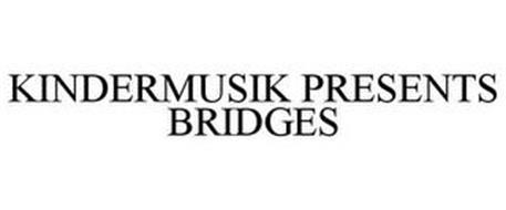 KINDERMUSIK PRESENTS BRIDGES