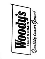 WOODY'S FEED & GRAIN QUALITY IS OUR GAME!