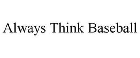 ALWAYS THINK BASEBALL