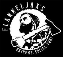 FLANNELJAX'S EXTREME. SOCIAL. FUN!