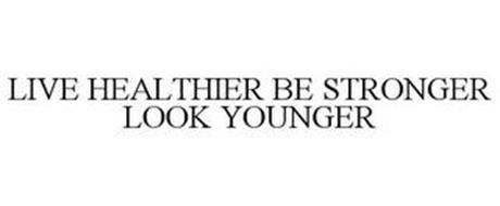 LIVE HEALTHIER BE STRONGER LOOK YOUNGER