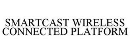 SMARTCAST WIRELESS CONNECTED PLATFORM