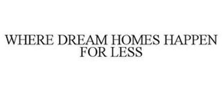 WHERE DREAM HOMES HAPPEN FOR LESS