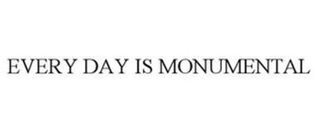 EVERY DAY IS MONUMENTAL