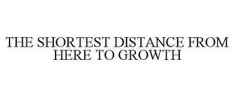 THE SHORTEST DISTANCE FROM HERE TO GROWTH