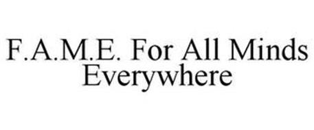 F.A.M.E. FOR ALL MINDS EVERYWHERE
