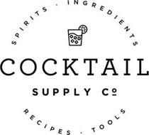 COCKTAIL SUPPLY CO. SPIRITS ? INGREDIENTS RECIPES · TOOLS