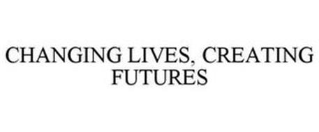 CHANGING LIVES, CREATING FUTURES