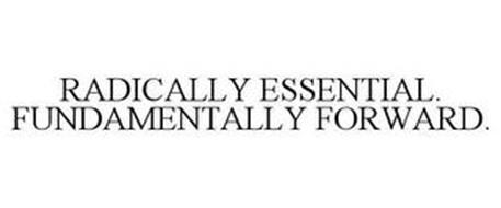 RADICALLY ESSENTIAL. FUNDAMENTALLY FORWARD.