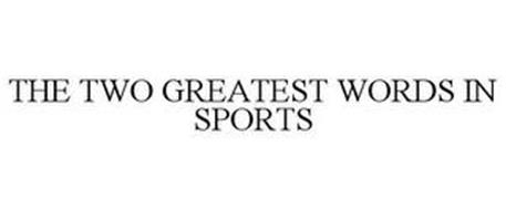 THE TWO GREATEST WORDS IN SPORTS