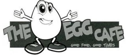 THE EGG CAFE GOOD FOOD, GOOD TIMES