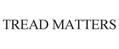 TREAD MATTERS