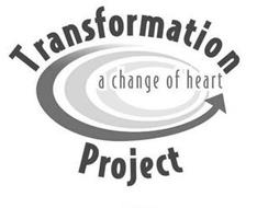 TRANSFORMATION PROJECT A CHANGE OF HEART