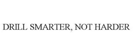 DRILL SMARTER, NOT HARDER